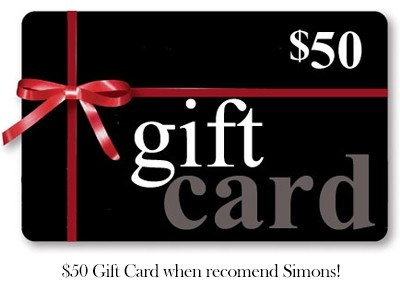 $50 Gift Card when you  Refer, a friend, family member, neighbor or co-worker to Simons
